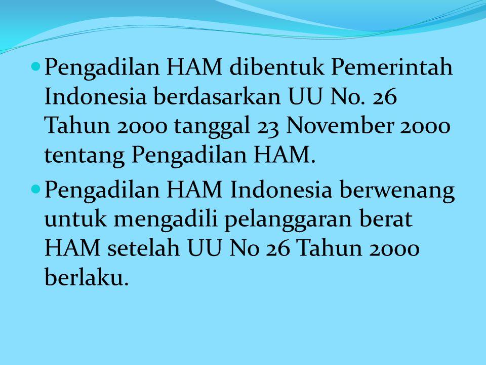 Pengadilan HAM dibentuk Pemerintah Indonesia berdasarkan UU No.