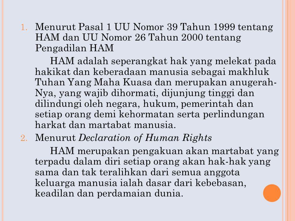 1. Menurut Pasal 1 UU Nomor 39 Tahun 1999 tentang HAM dan UU Nomor 26 Tahun 2000 tentang Pengadilan HAM HAM adalah seperangkat hak yang melekat pada h