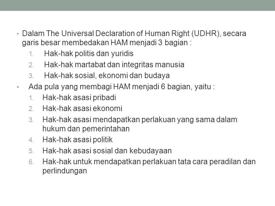 Dalam The Universal Declaration of Human Right (UDHR), secara garis besar membedakan HAM menjadi 3 bagian : 1.