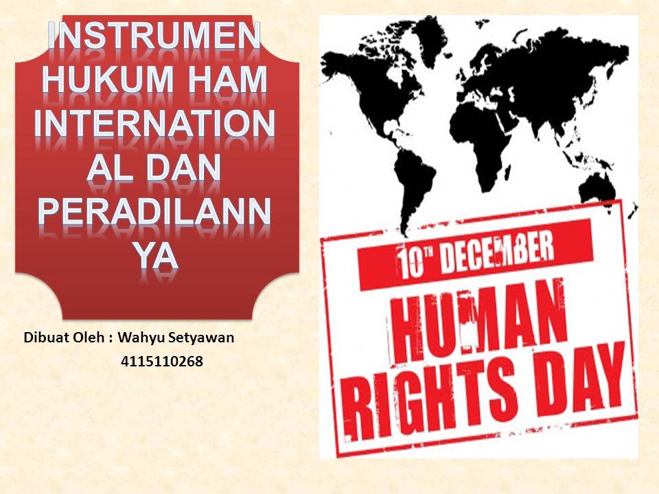 Standart Kompetensi Menampilkan peran serta dalam upaya pemajuan, penghormatan, dan perlindungan Hak Asasi Manusia (HAM) Kompetensi Dasar Menganalisis instrumen hukum HAM internasional dan fungsi lembaga peradilan HAM internasional