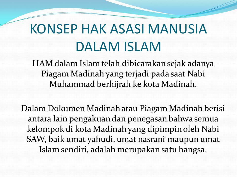 KONSEP HAK ASASI MANUSIA DALAM ISLAM HAM dalam Islam telah dibicarakan sejak adanya Piagam Madinah yang terjadi pada saat Nabi Muhammad berhijrah ke k