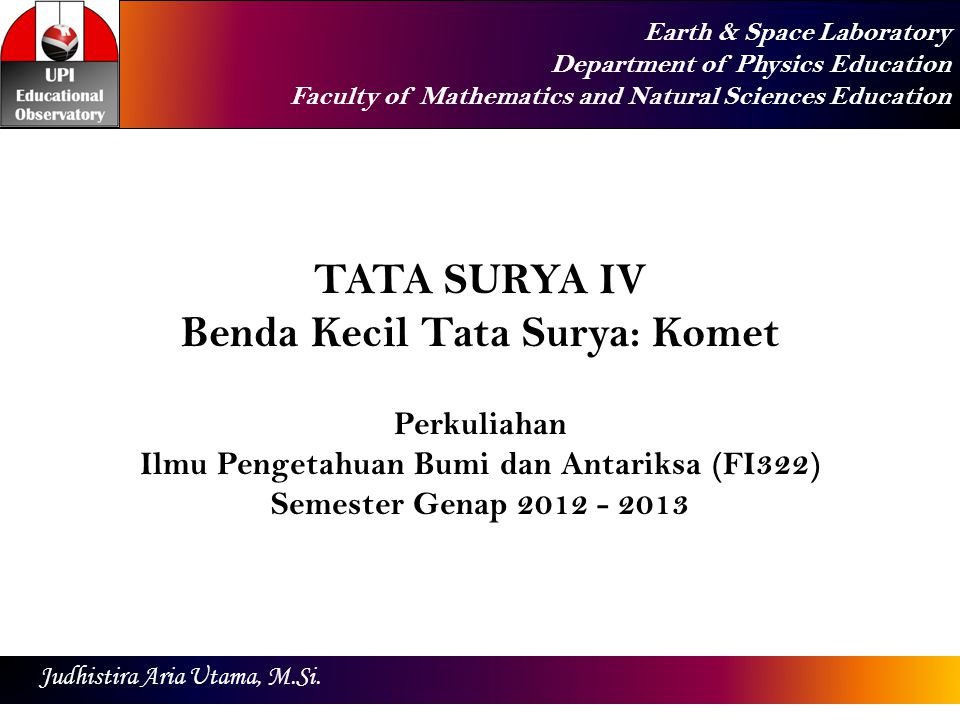 Earth & Space Laboratory Department of Physics Education Faculty of Mathematics and Natural Sciences Education Judhistira Aria Utama, M.Si. TATA SURYA