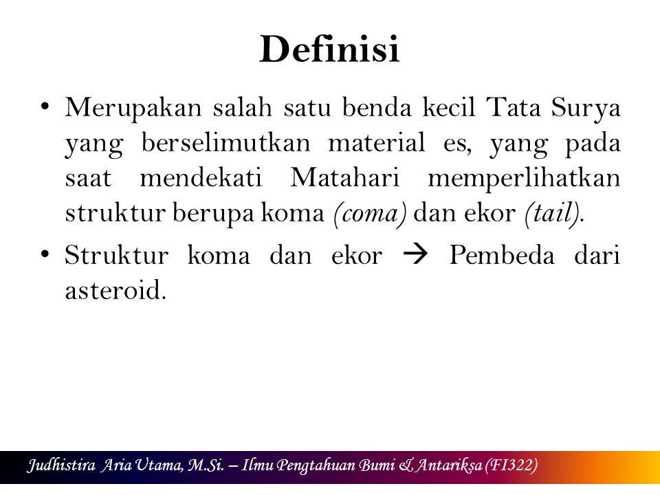 Definisi Merupakan salah satu benda kecil Tata Surya yang berselimutkan material es, yang pada saat mendekati Matahari memperlihatkan struktur berupa koma (coma) dan ekor (tail).