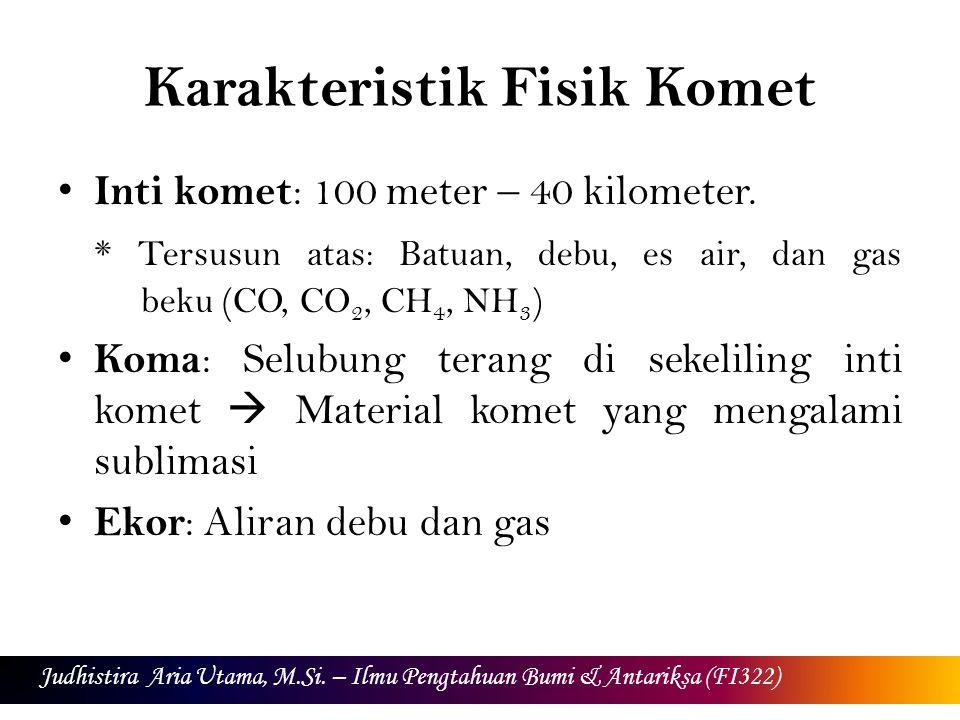 Karakteristik Fisik Komet Inti komet : 100 meter – 40 kilometer.