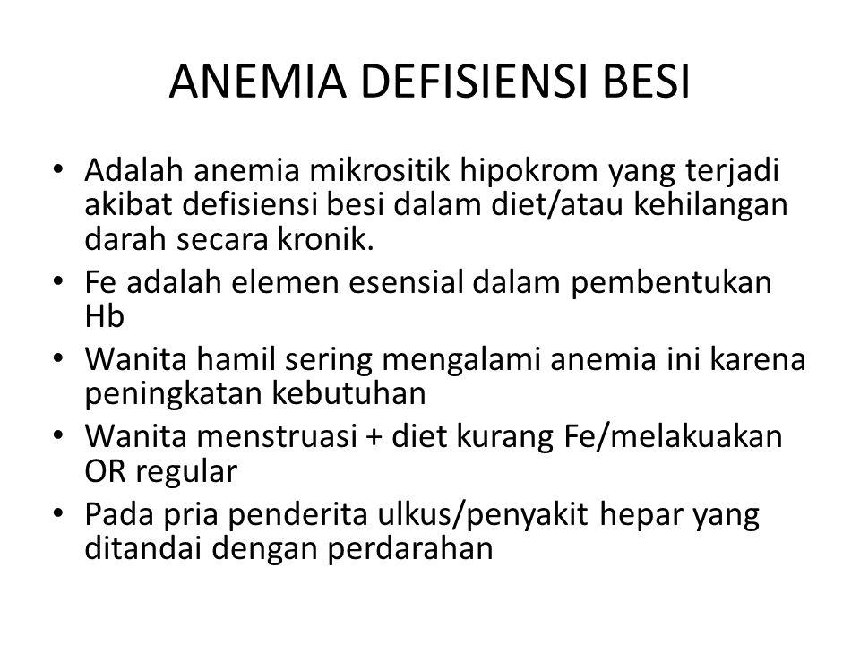 ANEMIA DEFISIENSI BESI Adalah anemia mikrositik hipokrom yang terjadi akibat defisiensi besi dalam diet/atau kehilangan darah secara kronik. Fe adalah