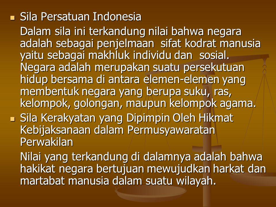 Sila Persatuan Indonesia Sila Persatuan Indonesia Dalam sila ini terkandung nilai bahwa negara adalah sebagai penjelmaan sifat kodrat manusia yaitu se