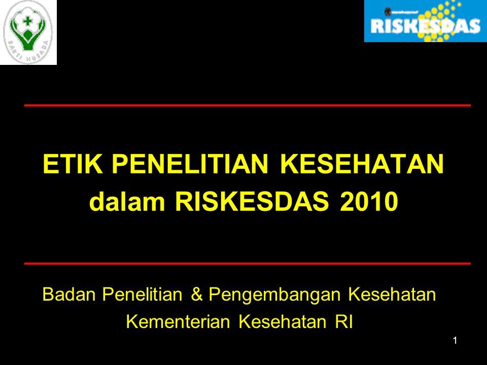 1 ETIK PENELITIAN KESEHATAN dalam RISKESDAS 2010 Badan Penelitian & Pengembangan Kesehatan Kementerian Kesehatan RI