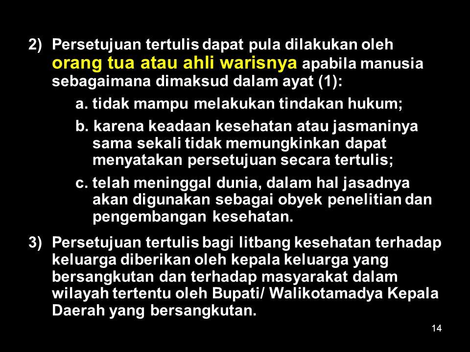 14 2)Persetujuan tertulis dapat pula dilakukan oleh orang tua atau ahli warisnya apabila manusia sebagaimana dimaksud dalam ayat (1): a. tidak mampu m
