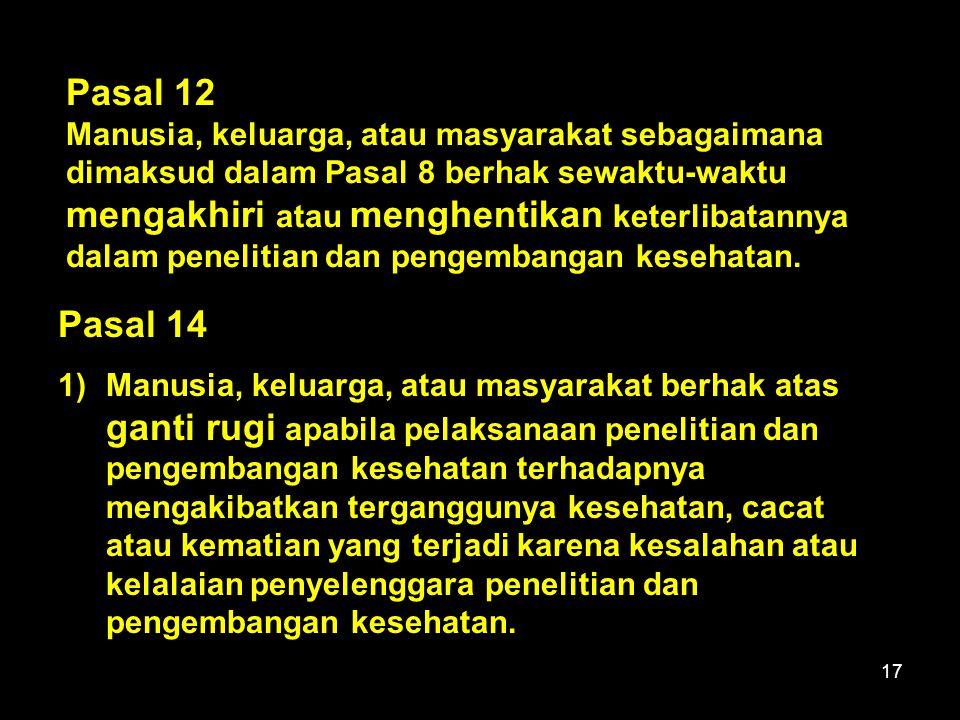 17 Pasal 14 1)Manusia, keluarga, atau masyarakat berhak atas ganti rugi apabila pelaksanaan penelitian dan pengembangan kesehatan terhadapnya mengakib