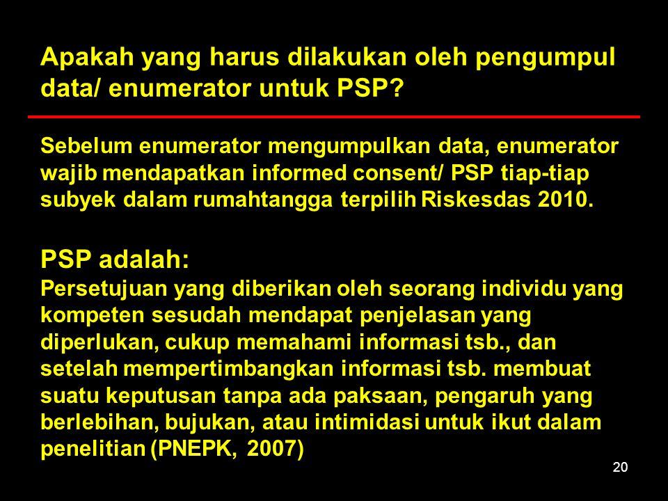 20 Apakah yang harus dilakukan oleh pengumpul data/ enumerator untuk PSP? PSP adalah: Persetujuan yang diberikan oleh seorang individu yang kompeten s