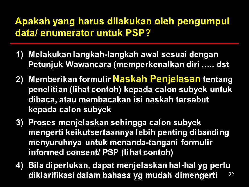 22 Apakah yang harus dilakukan oleh pengumpul data/ enumerator untuk PSP? 1)Melakukan langkah-langkah awal sesuai dengan Petunjuk Wawancara (memperken