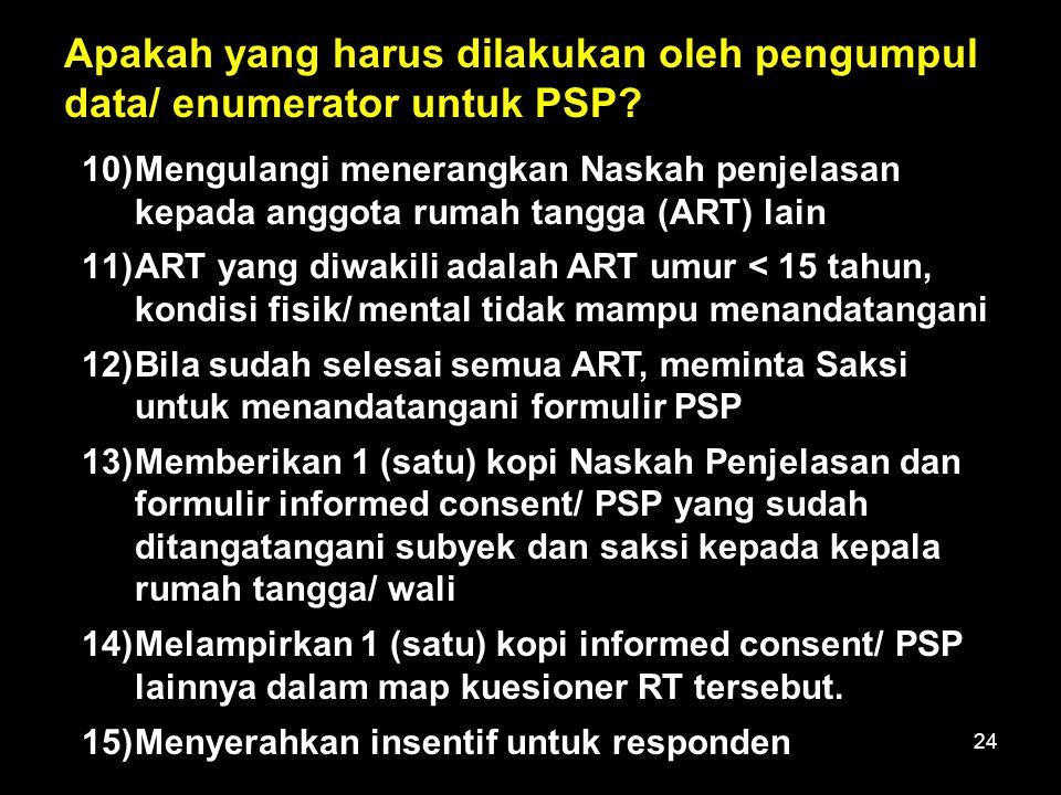 24 Apakah yang harus dilakukan oleh pengumpul data/ enumerator untuk PSP? 10)Mengulangi menerangkan Naskah penjelasan kepada anggota rumah tangga (ART