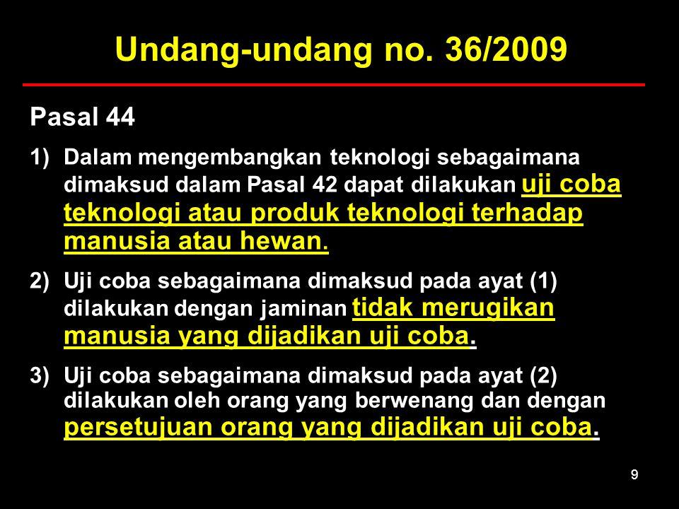 9 Pasal 44 1)Dalam mengembangkan teknologi sebagaimana dimaksud dalam Pasal 42 dapat dilakukan uji coba teknologi atau produk teknologi terhadap manus