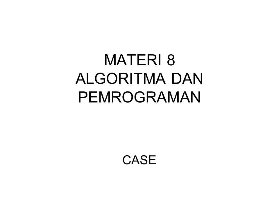 Penggunaan Case Untuk percabangan dengan banyak alternatif kita dapat menggunakan case