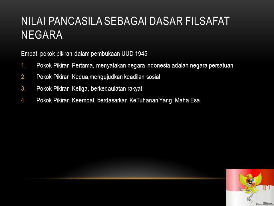 HAKIKAT NILAI-NILAI PANCASILA Pancasila yg akan dimaknai nilai-nilainya adalah Pancasila yg tercantum dalam pembukaan UUD 1945.