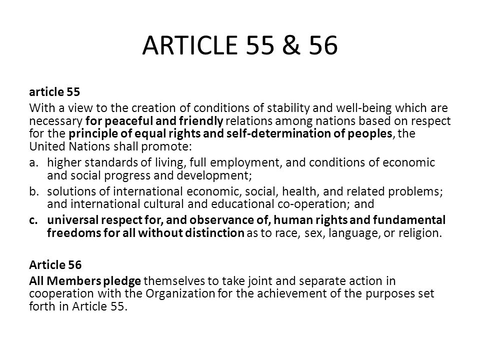 ARTICLE 55 & 56 article 55 With a view to the creation of conditions of stability and well-being which are necessary for peaceful and friendly relatio