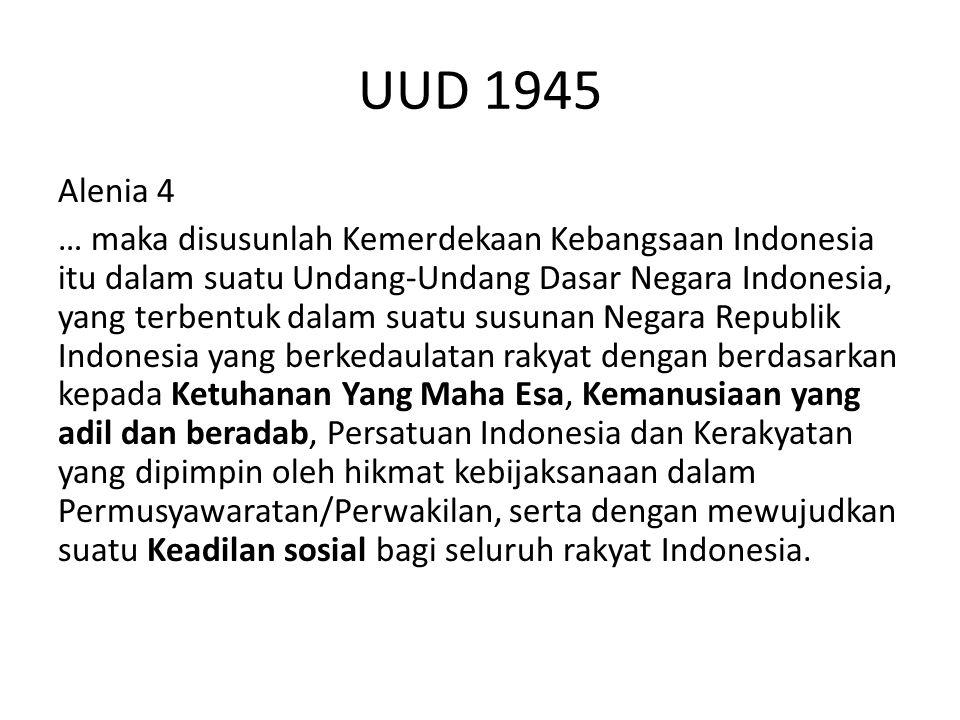 UUD 1945 Alenia 4 … maka disusunlah Kemerdekaan Kebangsaan Indonesia itu dalam suatu Undang-Undang Dasar Negara Indonesia, yang terbentuk dalam suatu