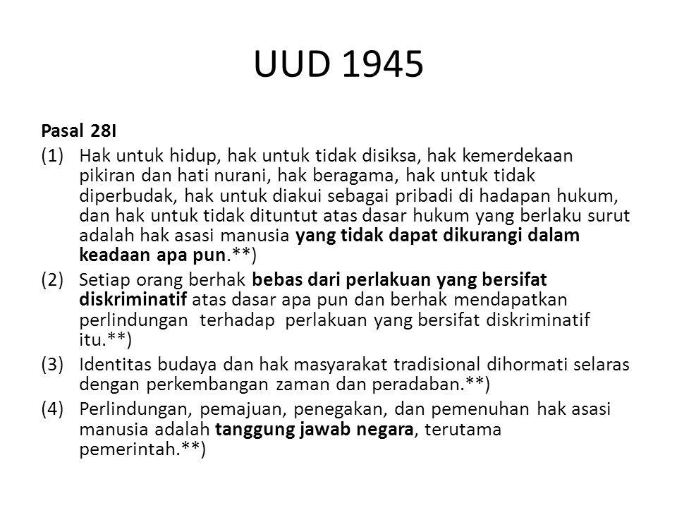 UUD 1945 Pasal 28I (1) Hak untuk hidup, hak untuk tidak disiksa, hak kemerdekaan pikiran dan hati nurani, hak beragama, hak untuk tidak diperbudak, ha