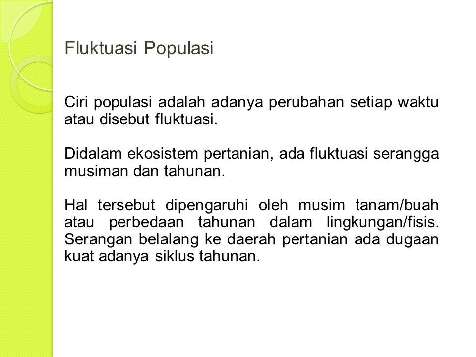 Fluktuasi Populasi Ciri populasi adalah adanya perubahan setiap waktu atau disebut fluktuasi.
