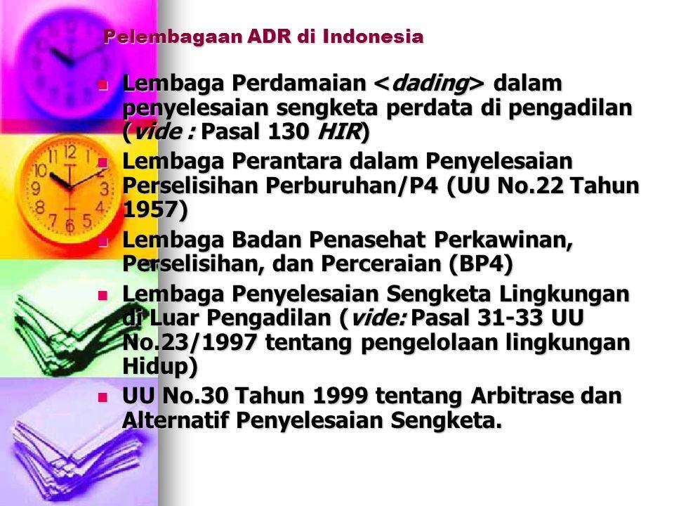 Pelembagaan ADR di Indonesia Lembaga Perdamaian dalam penyelesaian sengketa perdata di pengadilan (vide : Pasal 130 HIR) Lembaga Perdamaian dalam peny