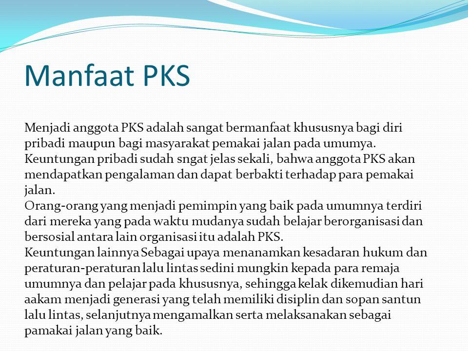 Manfaat PKS Menjadi anggota PKS adalah sangat bermanfaat khususnya bagi diri pribadi maupun bagi masyarakat pemakai jalan pada umumya. Keuntungan prib