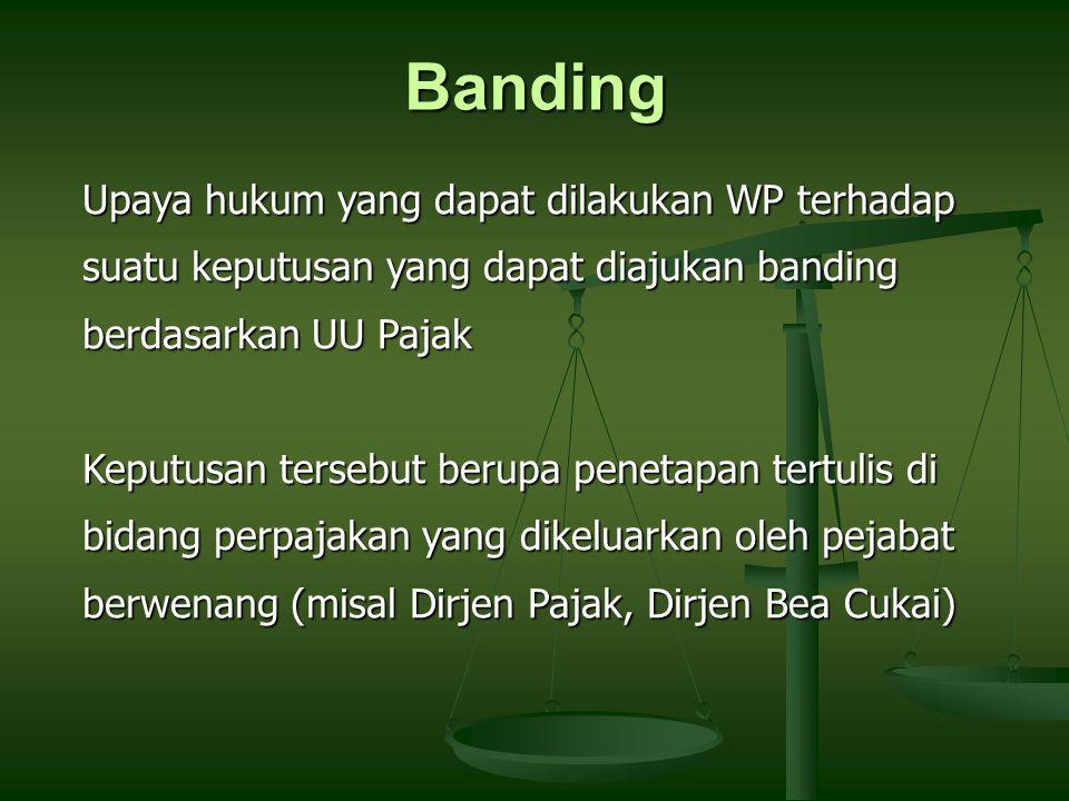 Banding Upaya hukum yang dapat dilakukan WP terhadap suatu keputusan yang dapat diajukan banding berdasarkan UU Pajak Keputusan tersebut berupa peneta