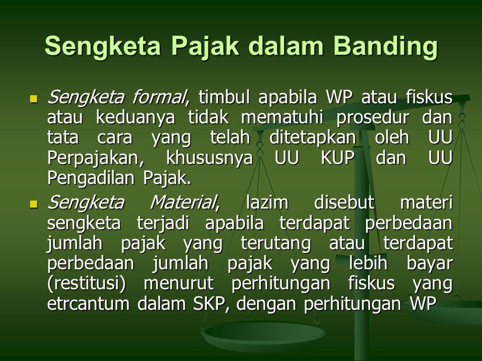 Sengketa Pajak dalam Banding Sengketa formal, timbul apabila WP atau fiskus atau keduanya tidak mematuhi prosedur dan tata cara yang telah ditetapkan