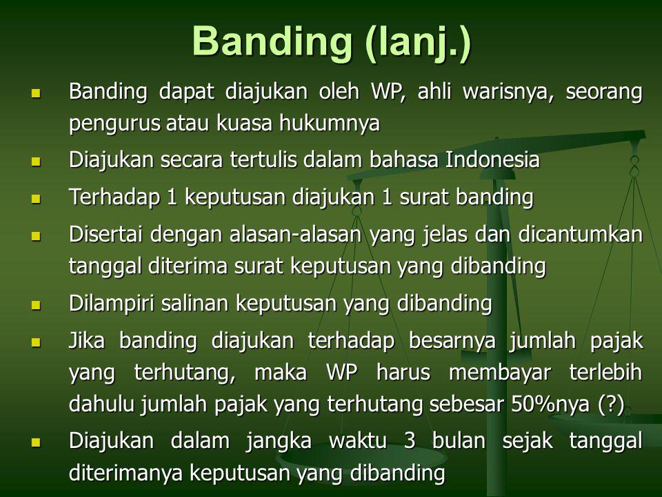 Banding (lanj.) Banding dapat diajukan oleh WP, ahli warisnya, seorang pengurus atau kuasa hukumnya Banding dapat diajukan oleh WP, ahli warisnya, seo