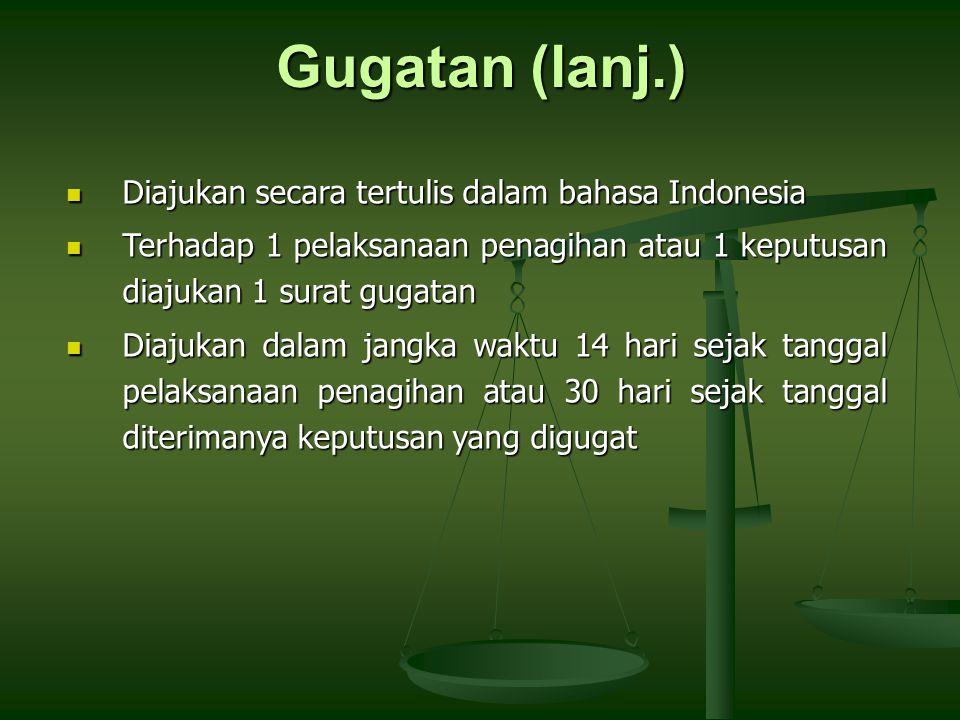 Gugatan (lanj.) Diajukan secara tertulis dalam bahasa Indonesia Diajukan secara tertulis dalam bahasa Indonesia Terhadap 1 pelaksanaan penagihan atau