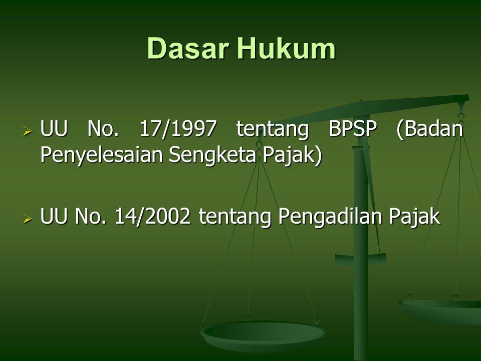 Dasar Hukum  UU No. 17/1997 tentang BPSP (Badan Penyelesaian Sengketa Pajak)  UU No. 14/2002 tentang Pengadilan Pajak