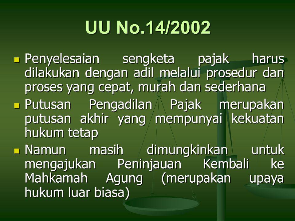 UU No.14/2002 Penyelesaian sengketa pajak harus dilakukan dengan adil melalui prosedur dan proses yang cepat, murah dan sederhana Penyelesaian sengket