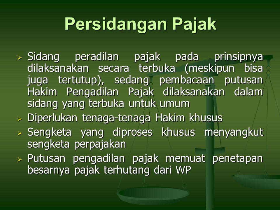 Persidangan Pajak  Sidang peradilan pajak pada prinsipnya dilaksanakan secara terbuka (meskipun bisa juga tertutup), sedang pembacaan putusan Hakim P