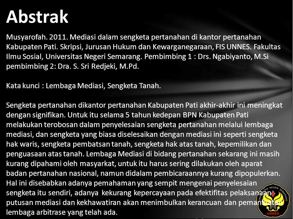 Abstrak Musyarofah. 2011. Mediasi dalam sengketa pertanahan di kantor pertanahan Kabupaten Pati. Skripsi, Jurusan Hukum dan Kewarganegaraan, FIS UNNES