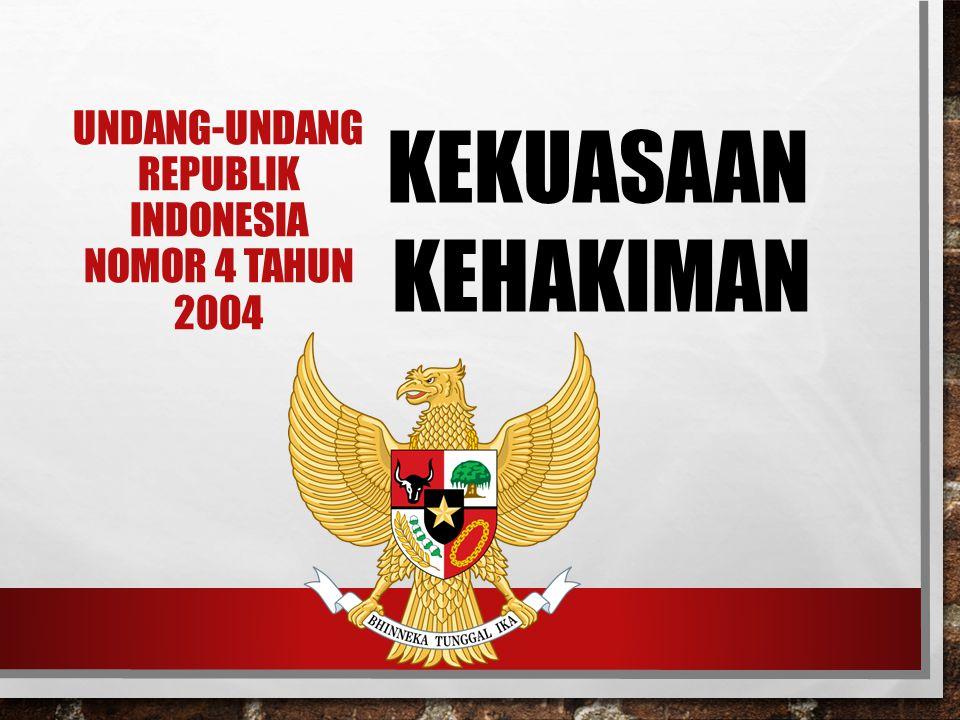 UNDANG-UNDANG REPUBLIK INDONESIA NOMOR 4 TAHUN 2004 KEKUASAAN KEHAKIMAN