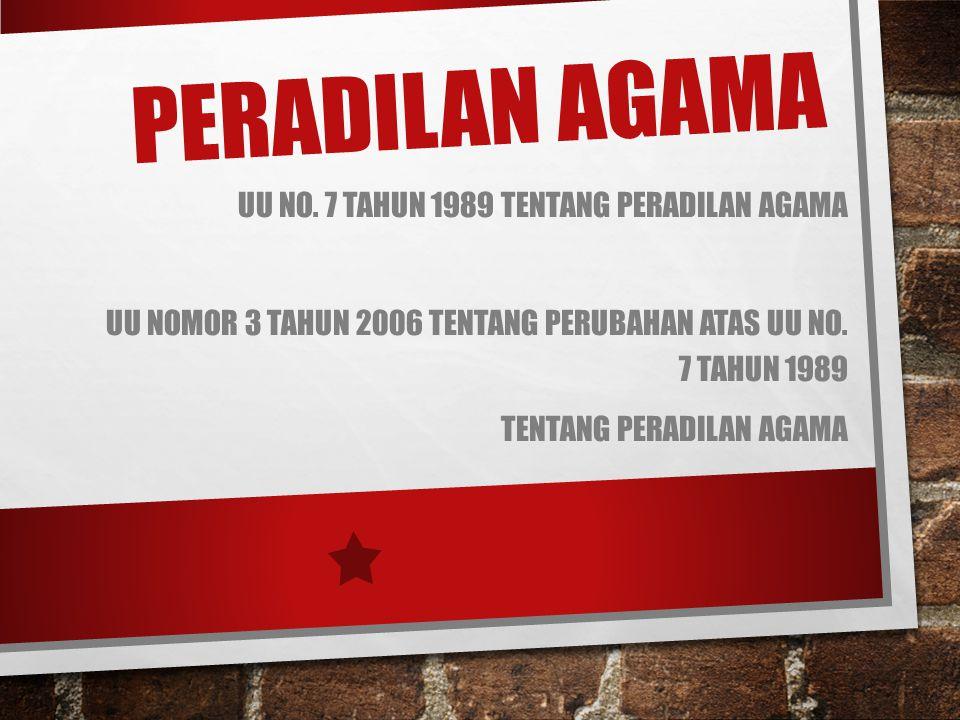 PERADILAN AGAMA UU NO. 7 TAHUN 1989 TENTANG PERADILAN AGAMA UU NOMOR 3 TAHUN 2006 TENTANG PERUBAHAN ATAS UU NO. 7 TAHUN 1989 TENTANG PERADILAN AGAMA