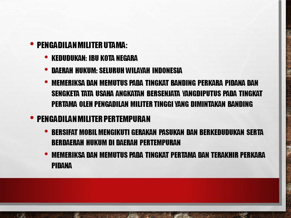 PENGADILAN MILITER UTAMA: KEDUDUKAN: IBU KOTA NEGARA DAERAH HUKUM: SELURUH WILAYAH INDONESIA MEMERIKSA DAN MEMUTUS PADA TINGKAT BANDING PERKARA PIDANA