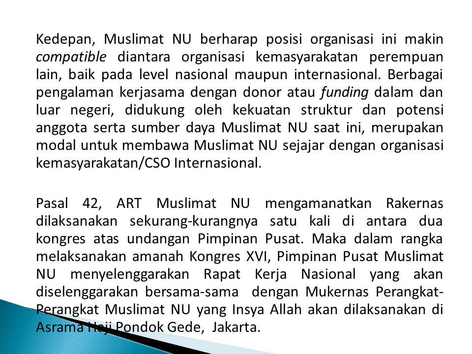 Kedepan, Muslimat NU berharap posisi organisasi ini makin compatible diantara organisasi kemasyarakatan perempuan lain, baik pada level nasional maupu