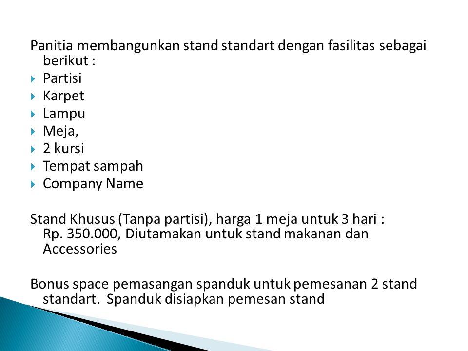 Panitia membangunkan stand standart dengan fasilitas sebagai berikut :  Partisi  Karpet  Lampu  Meja,  2 kursi  Tempat sampah  Company Name Sta