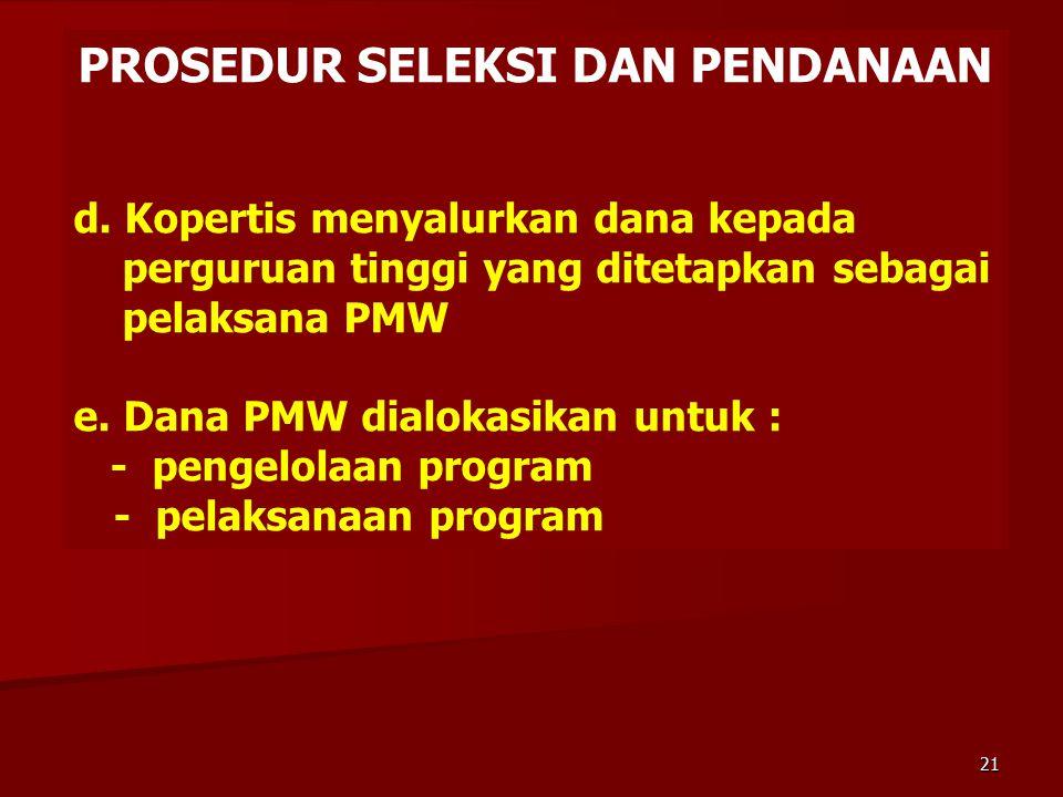 PROSEDUR SELEKSI DAN PENDANAAN d. Kopertis menyalurkan dana kepada perguruan tinggi yang ditetapkan sebagai pelaksana PMW e. Dana PMW dialokasikan unt