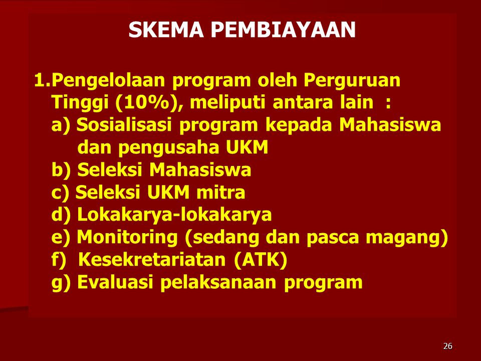 SKEMA PEMBIAYAAN 1.Pengelolaan program oleh Perguruan Tinggi (10%), meliputi antara lain : a) Sosialisasi program kepada Mahasiswa dan pengusaha UKM b