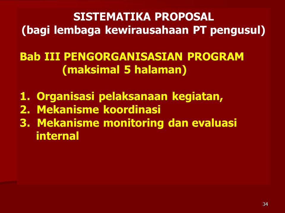 SISTEMATIKA PROPOSAL (bagi lembaga kewirausahaan PT pengusul) Bab III PENGORGANISASIAN PROGRAM (maksimal 5 halaman) 1. Organisasi pelaksanaan kegiatan
