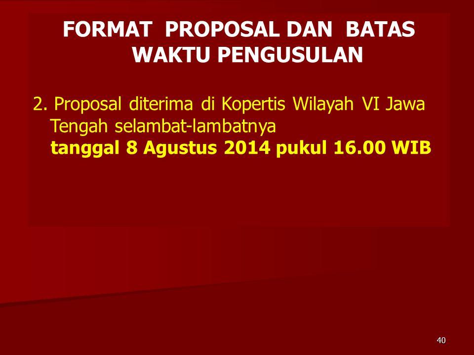 FORMAT PROPOSAL DAN BATAS WAKTU PENGUSULAN 2. Proposal diterima di Kopertis Wilayah VI Jawa Tengah selambat-lambatnya tanggal 8 Agustus 2014 pukul 16.