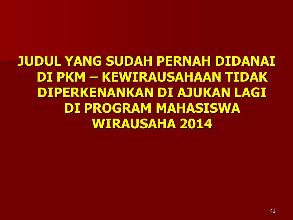 JUDUL YANG SUDAH PERNAH DIDANAI DI PKM – KEWIRAUSAHAAN TIDAK DIPERKENANKAN DI AJUKAN LAGI DI PROGRAM MAHASISWA WIRAUSAHA 2014 41
