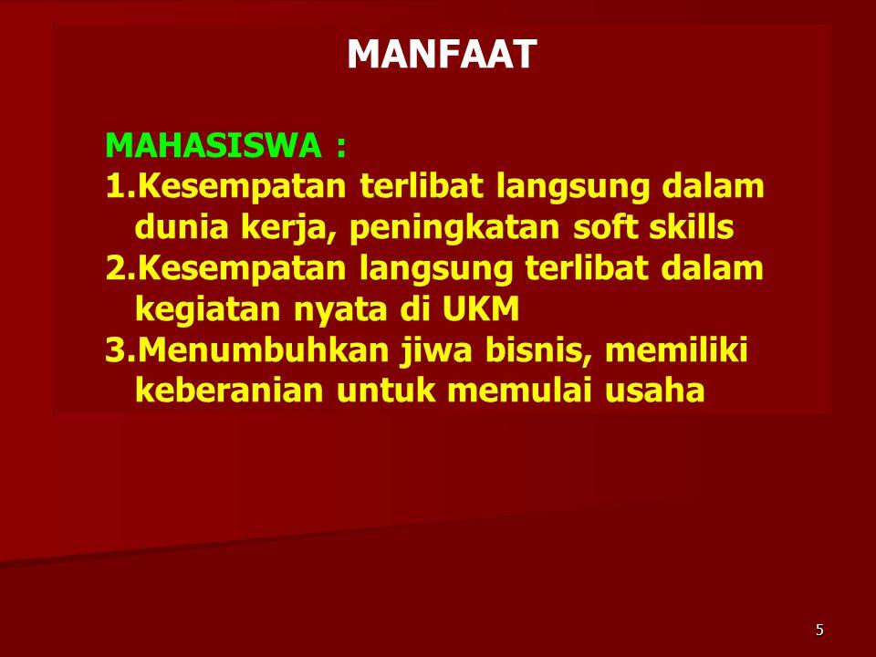 MANFAAT MAHASISWA : 1.Kesempatan terlibat langsung dalam dunia kerja, peningkatan soft skills 2.Kesempatan langsung terlibat dalam kegiatan nyata di U
