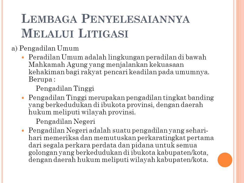 c) Peradilan Agama Peradilan Agama adalah lingkungan peradilan di bawah Mahkamah Agung bagi rakyat pencari keadilan yang beragama Islam mengenai perkara perdata tertentu yang diatur dalam Undang- Undang.