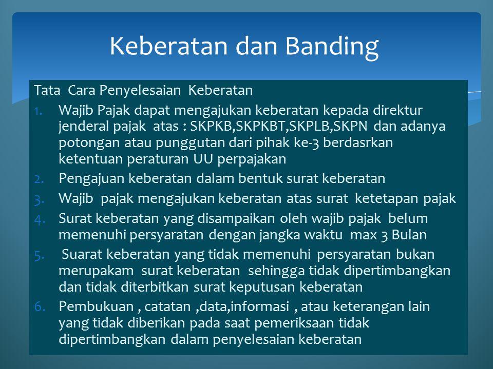 Tata Cara Penyelesaian Keberatan 1.Wajib Pajak dapat mengajukan keberatan kepada direktur jenderal pajak atas : SKPKB,SKPKBT,SKPLB,SKPN dan adanya pot