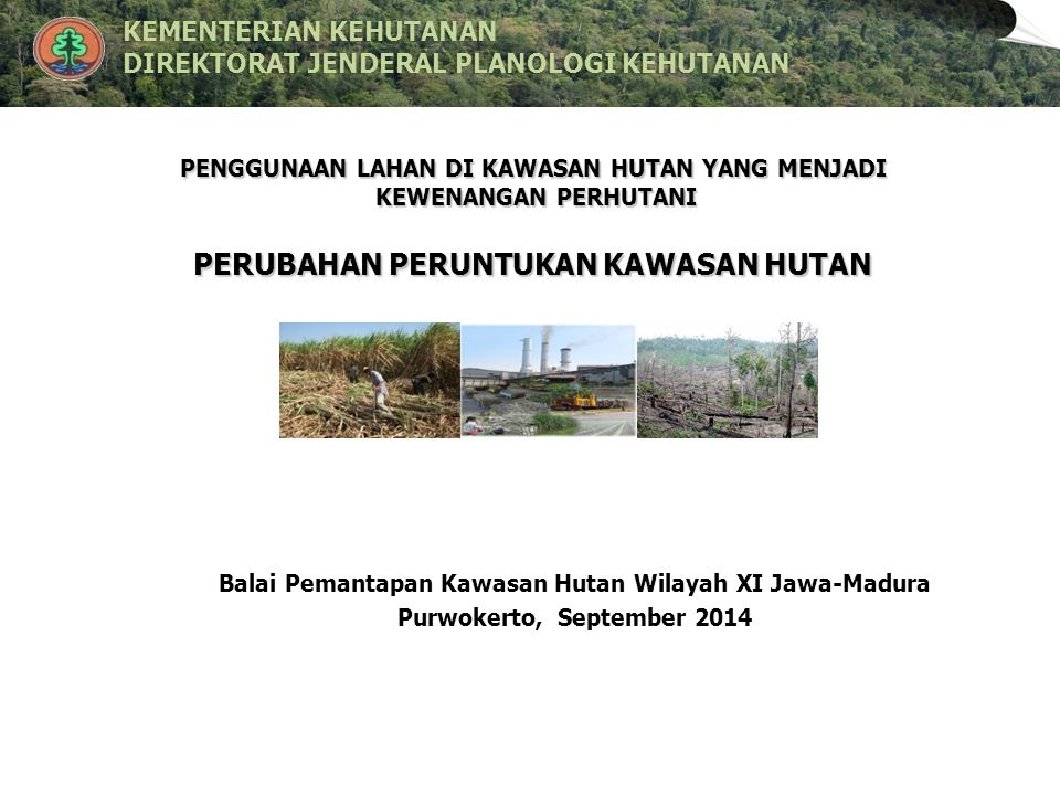 Definisi Hutan : suatu kesatuan ekosistem berupa hamparan lahan berisi sumber daya alam hayati yang didominasi pepohonan dalam persekutuan alam lingkungannya, yang satu dengan lainnya tidak dapat dipisahkan (Pasal 1 angka 2 UU No.