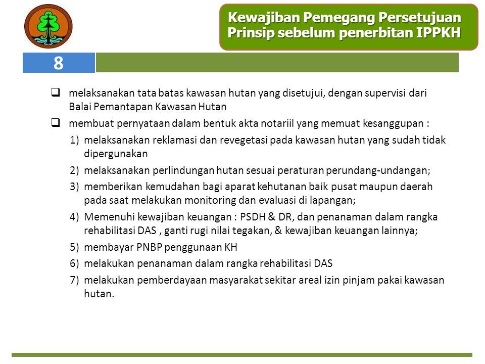 Kewajiban Pemegang Persetujuan Prinsip sebelum penerbitan IPPKH  melaksanakan tata batas kawasan hutan yang disetujui, dengan supervisi dari Balai Pe