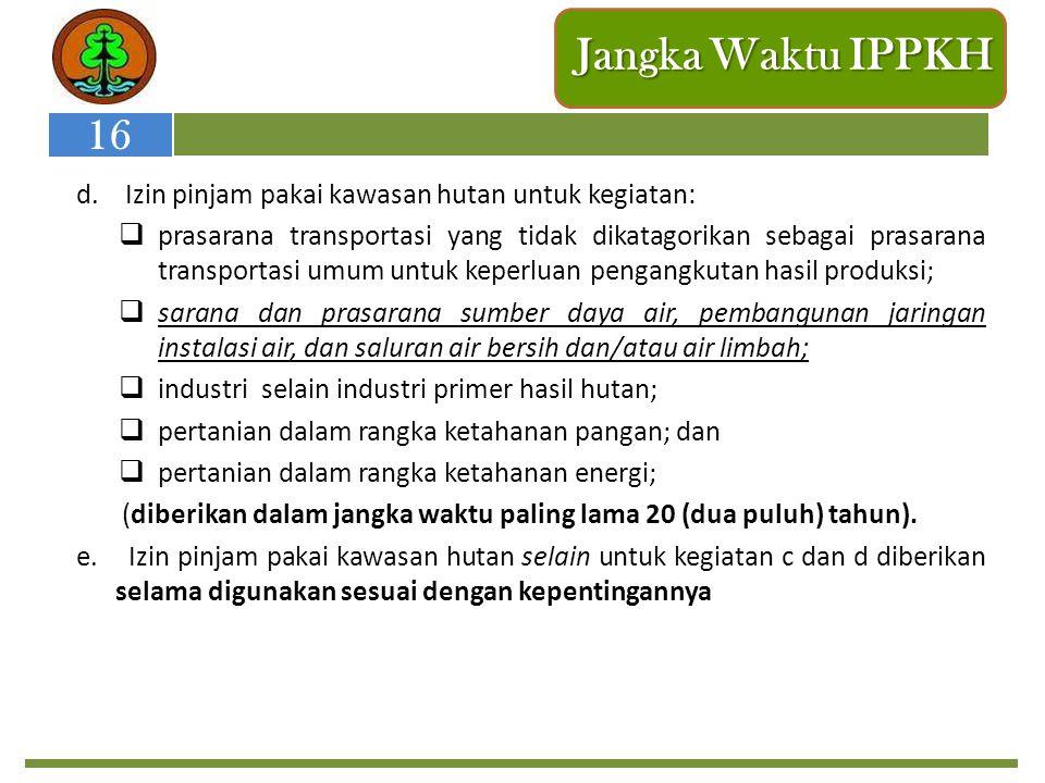 Jangka Waktu IPPKH d. Izin pinjam pakai kawasan hutan untuk kegiatan:  prasarana transportasi yang tidak dikatagorikan sebagai prasarana transportasi