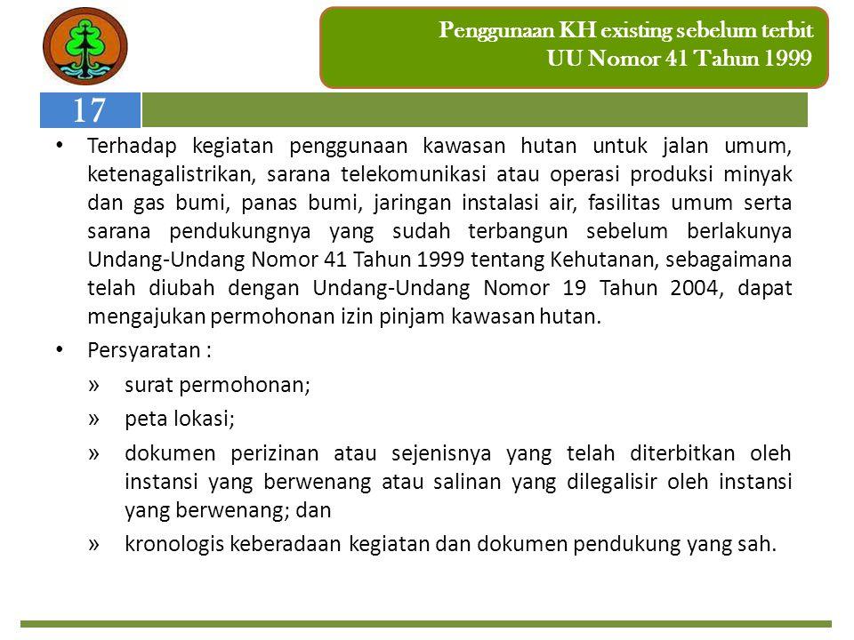 Penggunaan KH existing sebelum terbit UU Nomor 41 Tahun 1999 Terhadap kegiatan penggunaan kawasan hutan untuk jalan umum, ketenagalistrikan, sarana te